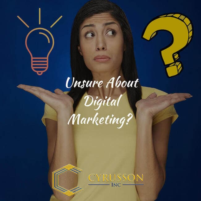 Unsure About Digital Marketing - Cyrusson