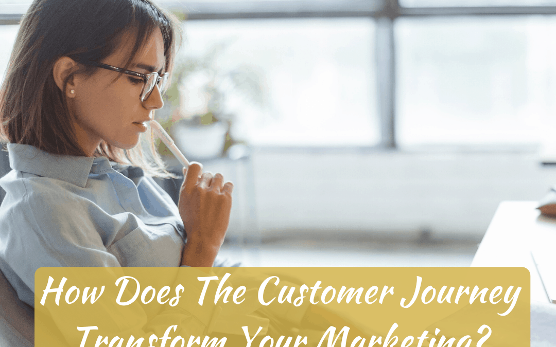 How Does The Customer Journey Transform Your Marketing?