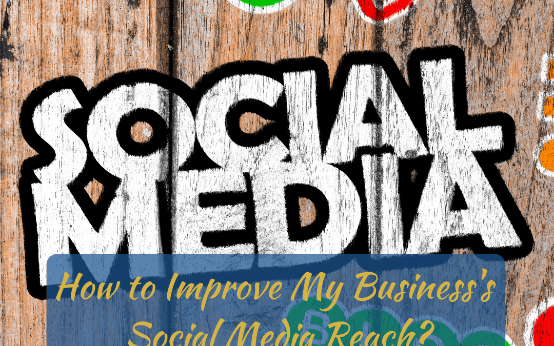 How to Improve My Business's Social Media Reach?