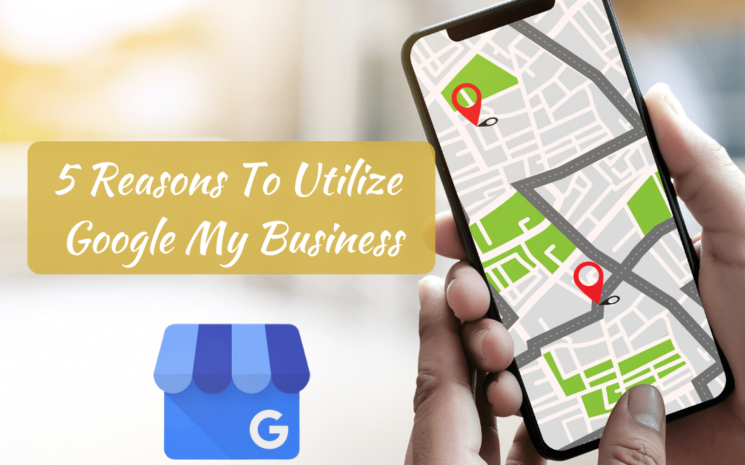 5 Reasons To Utilize Google My Business