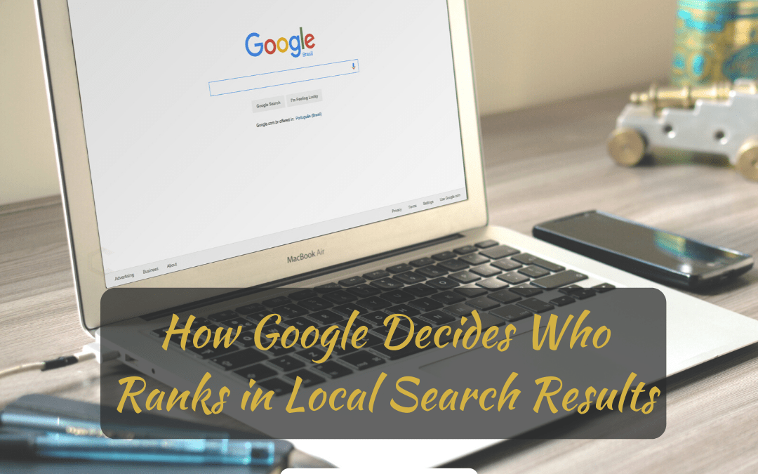 How Google Decides Who Ranks in Local Search Results