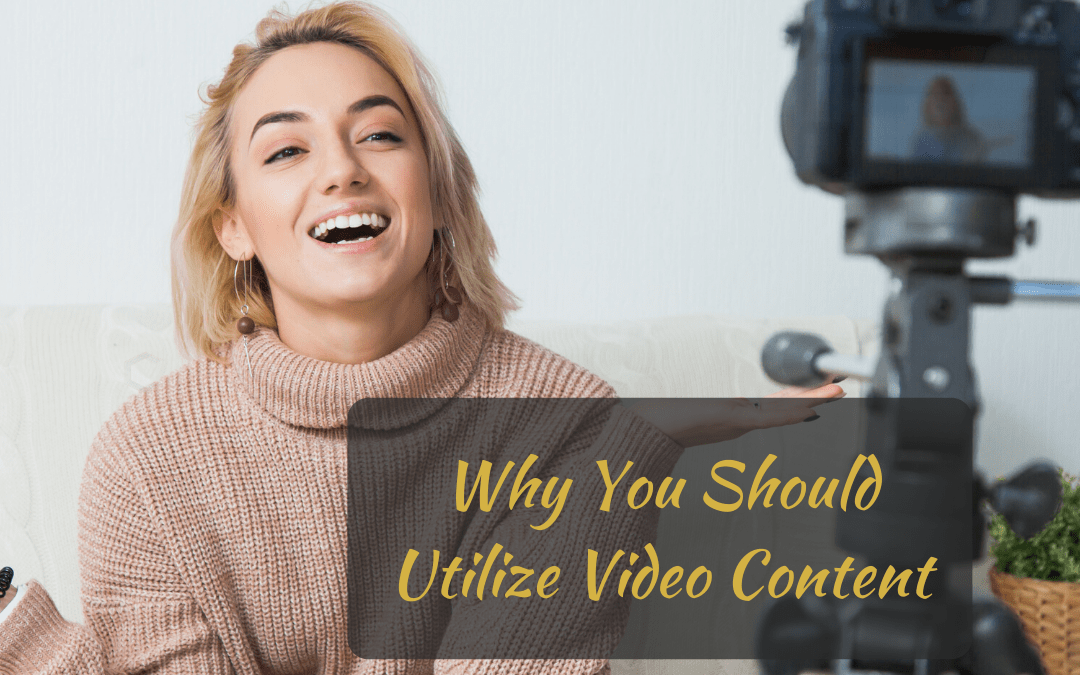 Why You Should Utilize Video Content