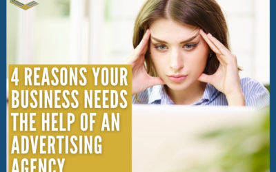 4 Reasons Your Business Needs The Help Of An Advertising Agency