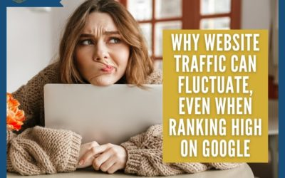 Why Website Traffic Can Fluctuate, Even When Ranking High On Google