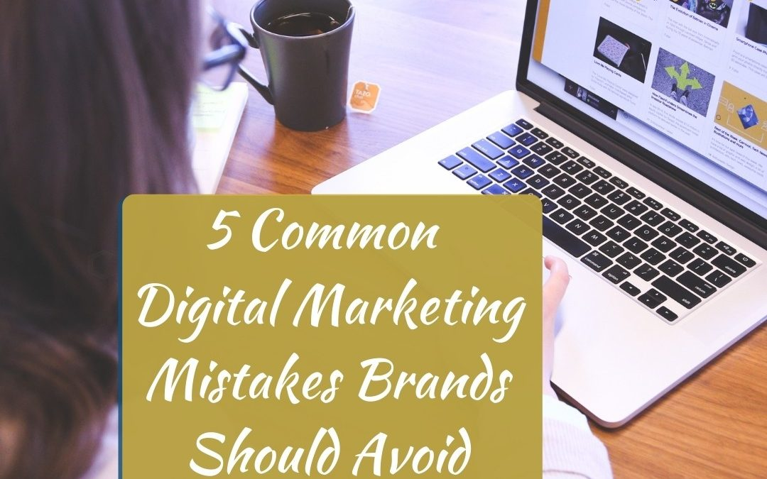 5 Common Digital Marketing Mistakes Brands Should Avoid