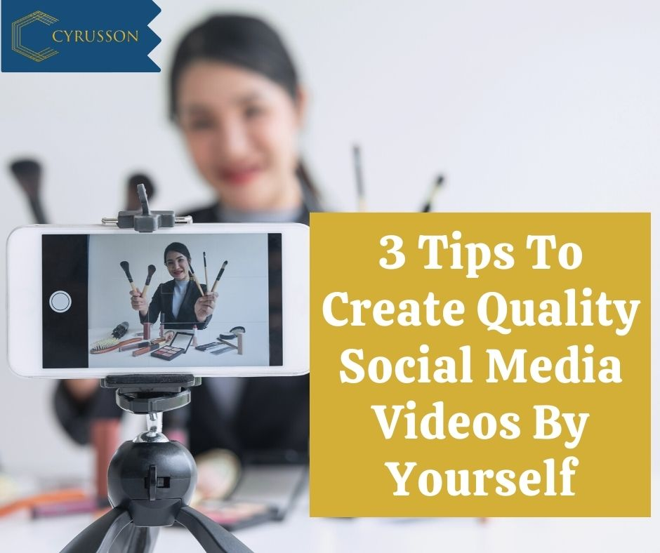 3 Tips To Create Quality Social Media Videos By Yourself | Cyrusson