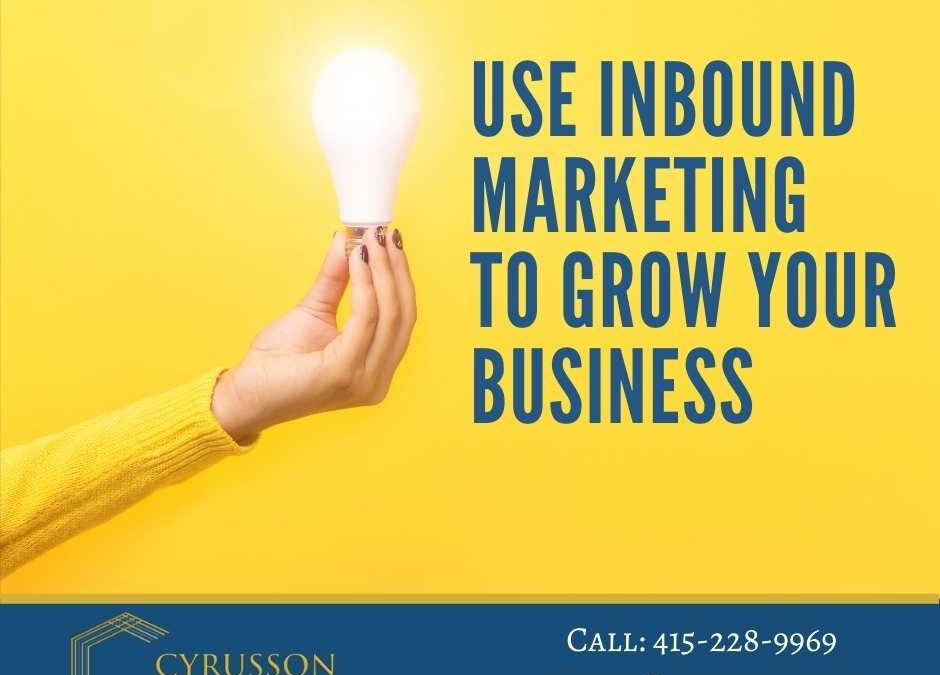 Use Inbound Marketing to Grow Your Business