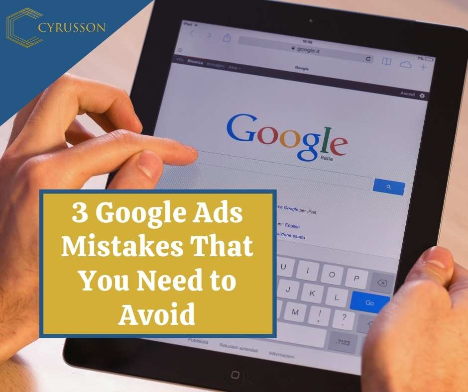 3 Google Ads Mistakes That You Need to Avoid | Cyrusson