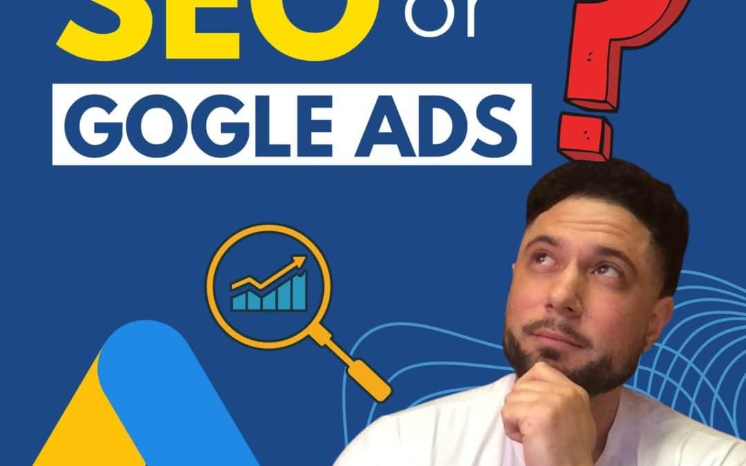 SEO or Google Ads?