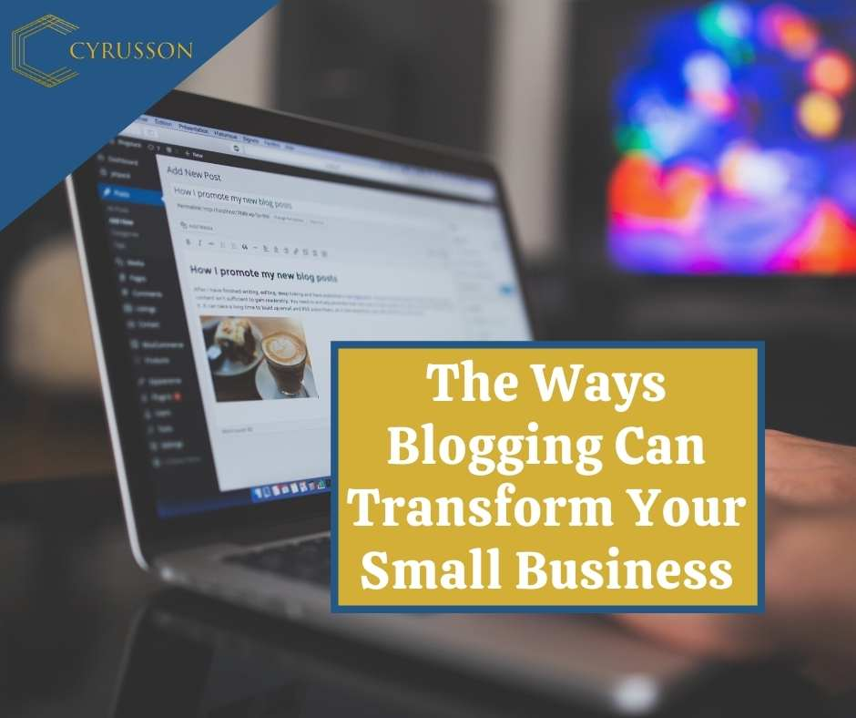 The Ways Blogging Can Transform Your Small Business | Blog | Cyrusson Inc