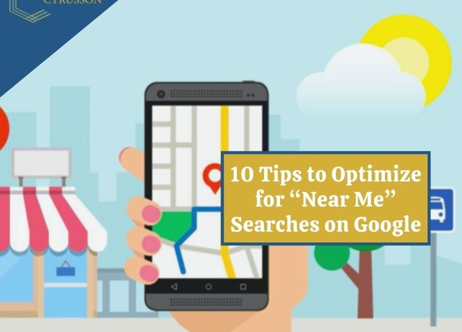 10 Tips to Optimize for Near Me Searches on Google