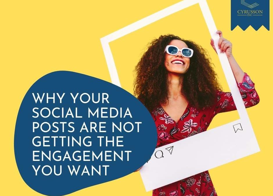 Why Your Social Media Posts Are Not Getting The Engagement You Want