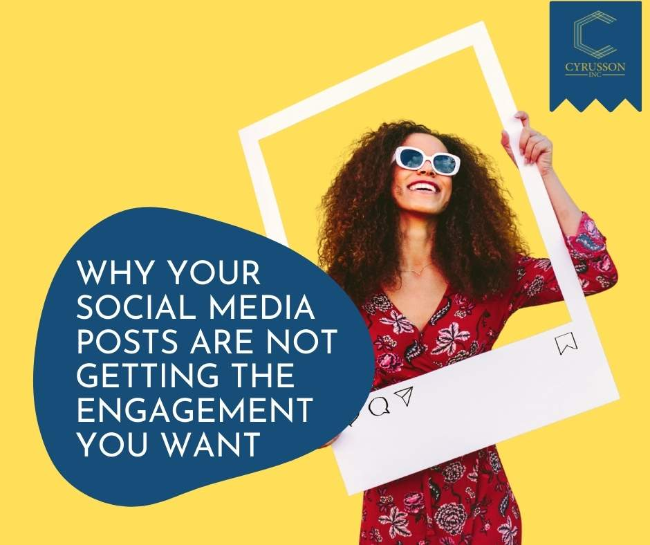 Why Your Social Media Posts Are Not Getting The Engagement You Want | Cyrusson Inc