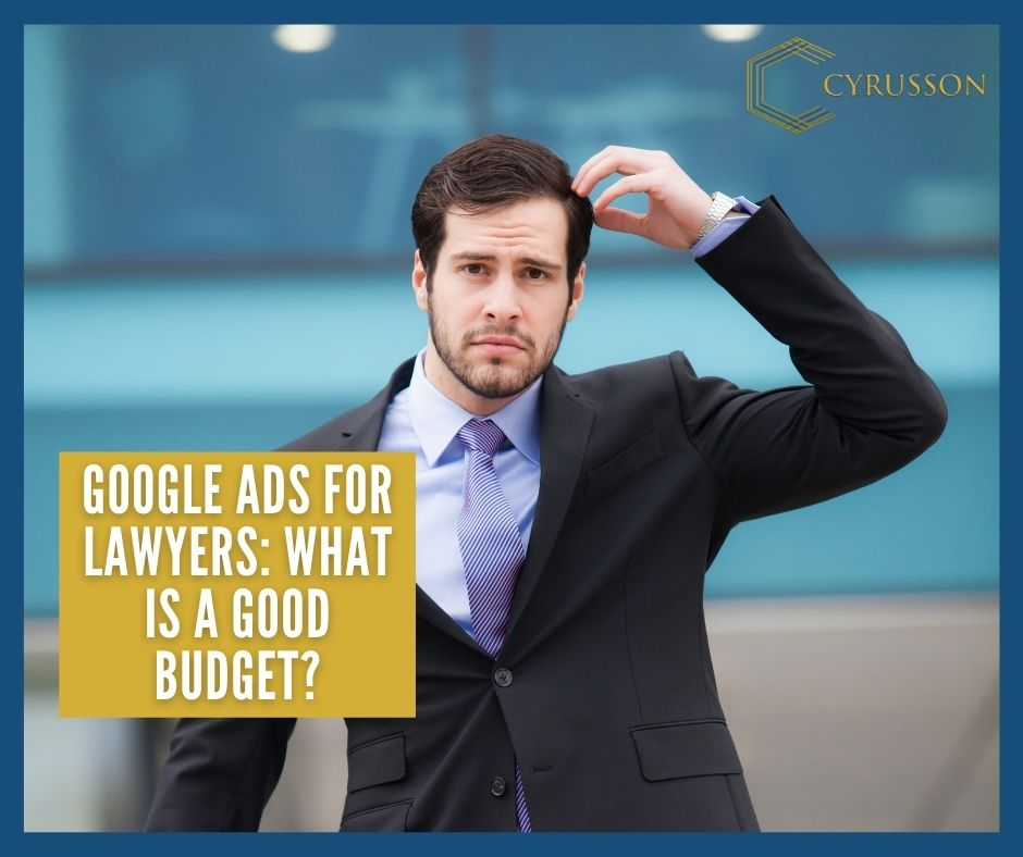 Google Ads For Lawyers: What Is A Good Budget? | 4 Best Tips To Keep In Mind | Cyrusson Inc
