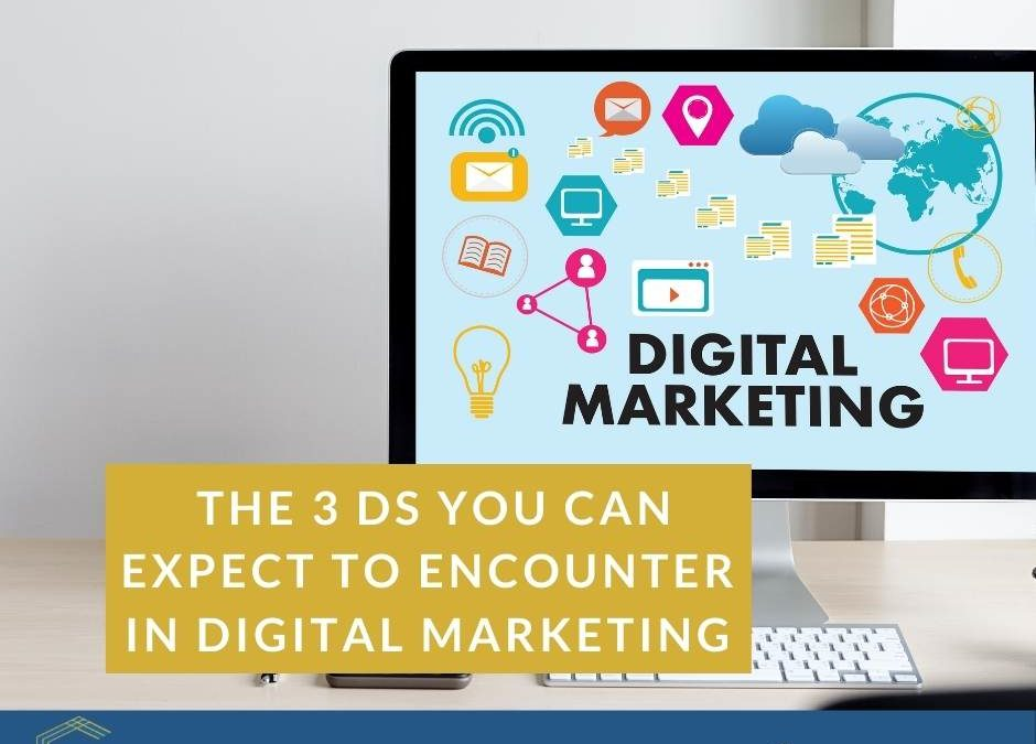 The 3 Ds You Can Expect To Encounter In Digital Marketing