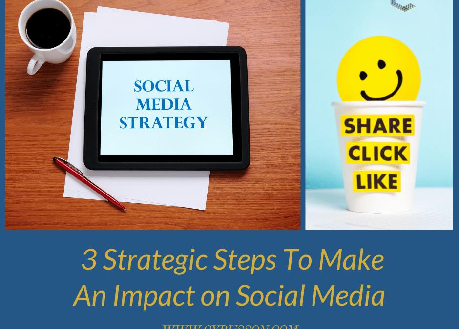 3 Strategic Steps To Make An Impact on Social Media