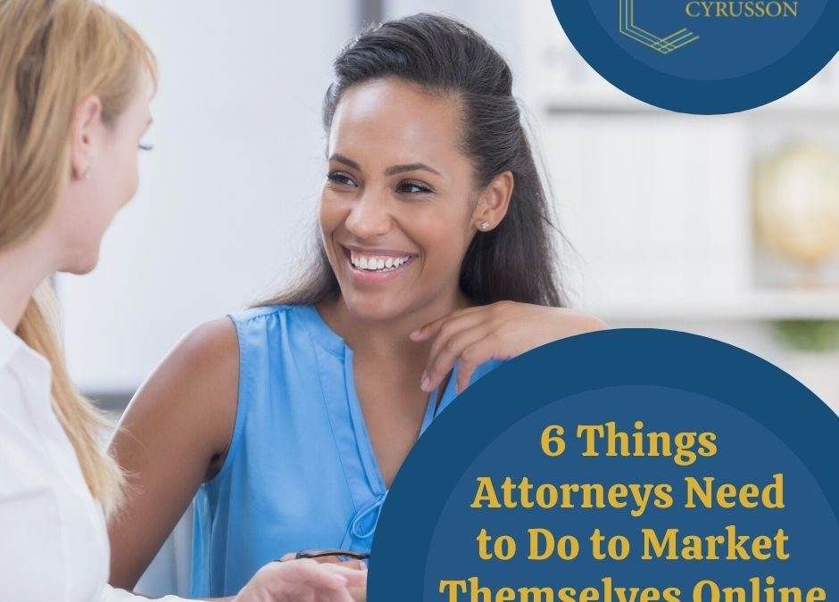 Attorney Marketing Guide: 6 Things Attorneys Need to Do to Market Themselves Online